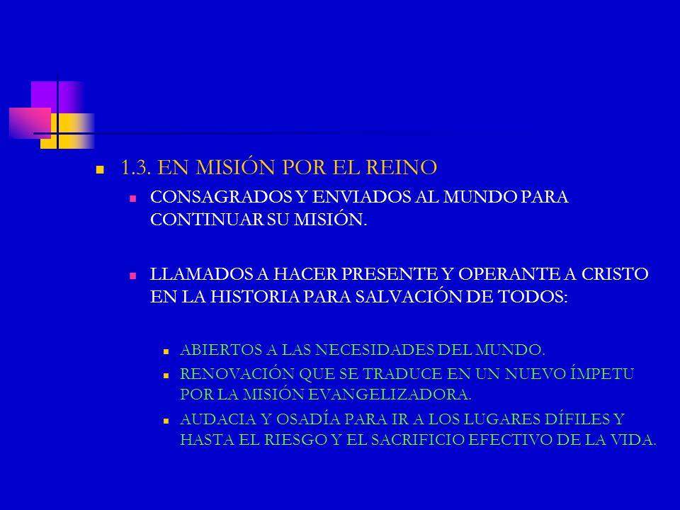 1.3. EN MISIÓN POR EL REINOCONSAGRADOS Y ENVIADOS AL MUNDO PARA CONTINUAR SU MISIÓN.