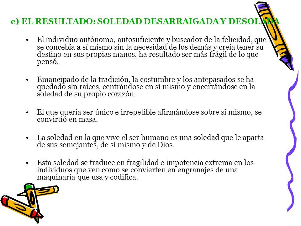 e) EL RESULTADO: SOLEDAD DESARRAIGADA Y DESOLADA