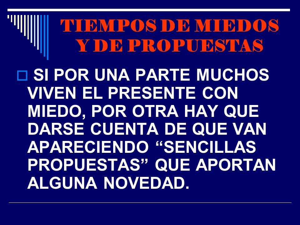 TIEMPOS DE MIEDOS Y DE PROPUESTAS