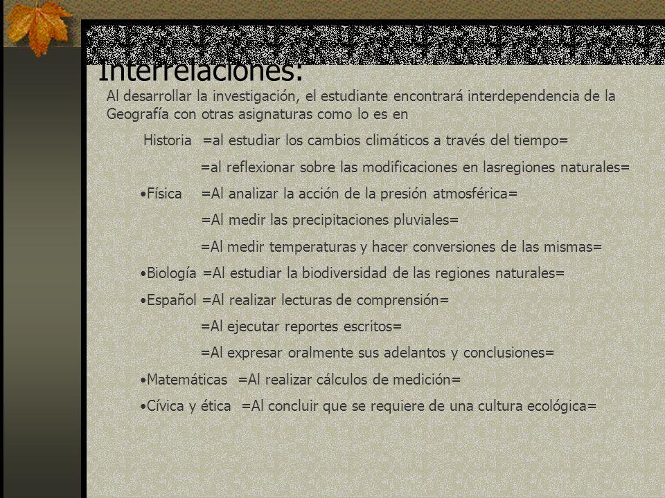 Interrelaciones:Al desarrollar la investigación, el estudiante encontrará interdependencia de la Geografía con otras asignaturas como lo es en.