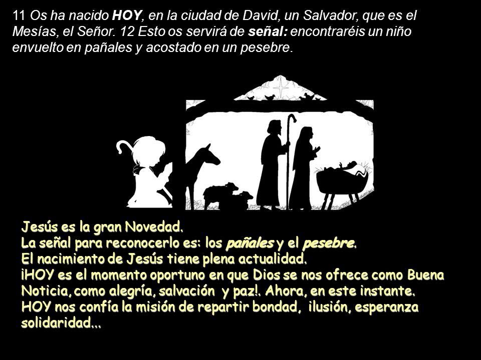 11 Os ha nacido HOY, en la ciudad de David, un Salvador, que es el