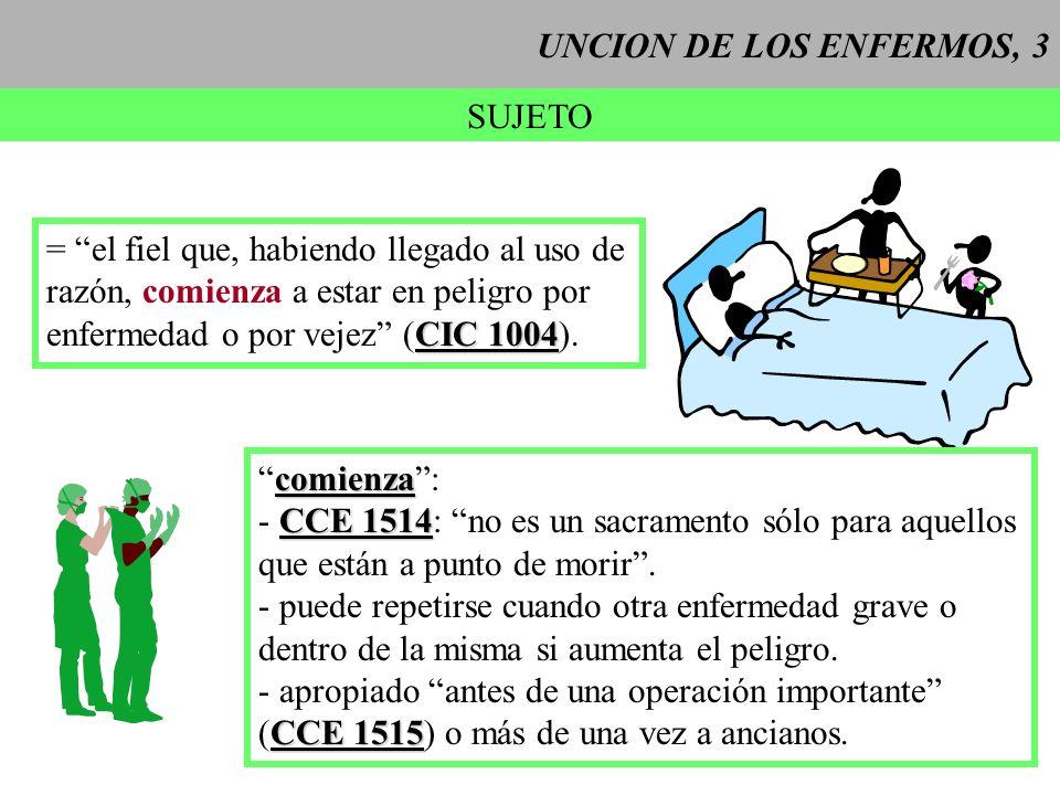 UNCION DE LOS ENFERMOS, 3 SUJETO. = el fiel que, habiendo llegado al uso de. razón, comienza a estar en peligro por.