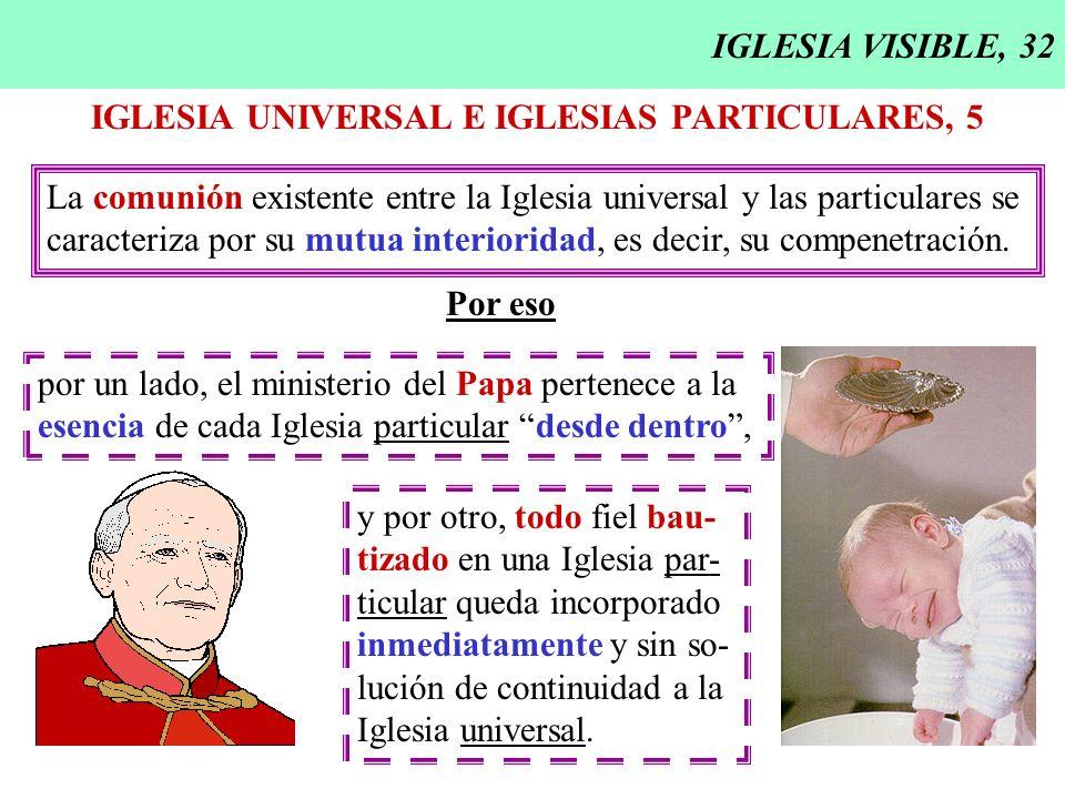 IGLESIA VISIBLE, 32IGLESIA UNIVERSAL E IGLESIAS PARTICULARES, 5. La comunión existente entre la Iglesia universal y las particulares se.