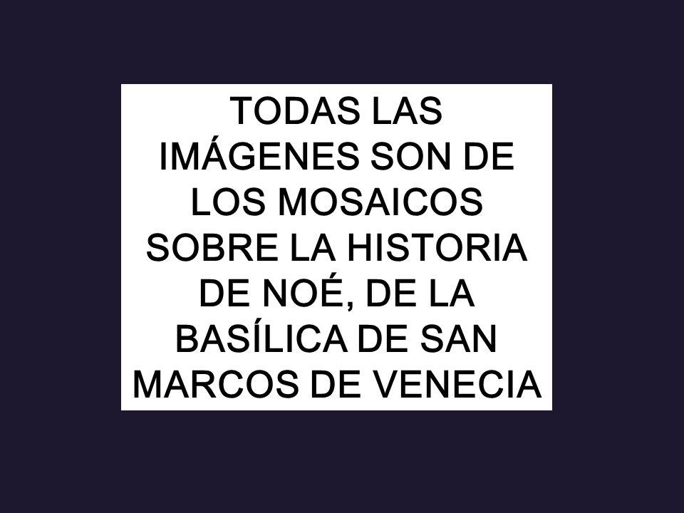 TODAS LAS IMÁGENES SON DE LOS MOSAICOS SOBRE LA HISTORIA DE NOÉ, DE LA BASÍLICA DE SAN MARCOS DE VENECIA