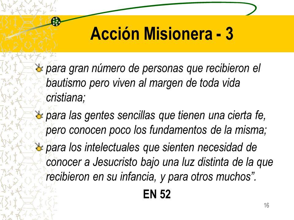 Acción Misionera - 3 para gran número de personas que recibieron el bautismo pero viven al margen de toda vida cristiana;