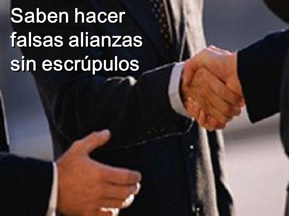 Saben hacer falsas alianzas sin escrúpulos