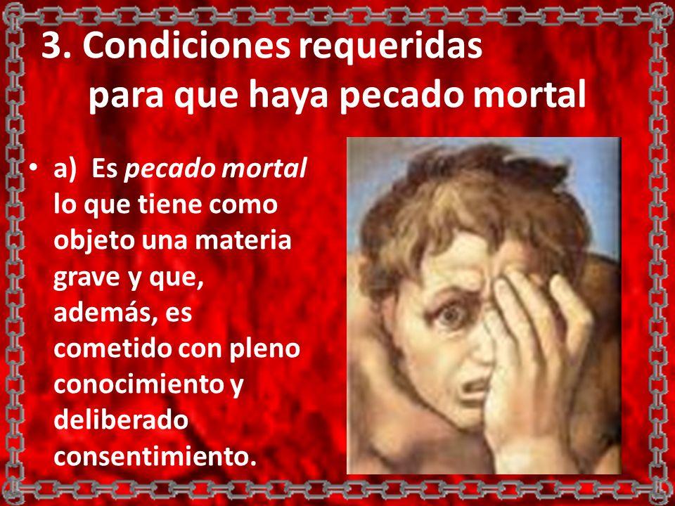 3. Condiciones requeridas para que haya pecado mortal