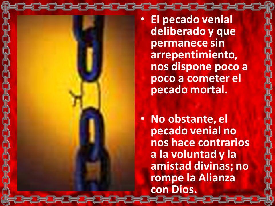 El pecado venial deliberado y que permanece sin arrepentimiento, nos dispone poco a poco a cometer el pecado mortal.