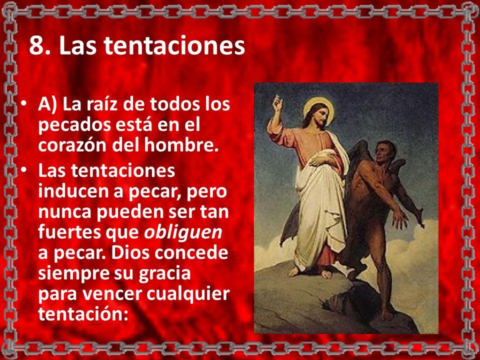 8. Las tentaciones A) La raíz de todos los pecados está en el corazón del hombre.
