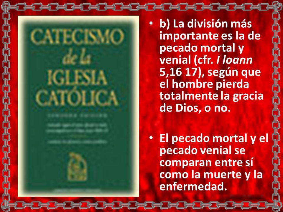 b) La división más importante es la de pecado mortal y venial (cfr