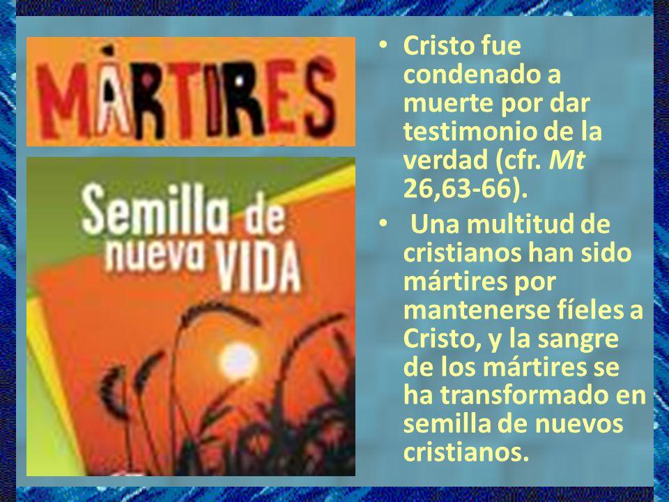 Cristo fue condenado a muerte por dar testimonio de la verdad (cfr