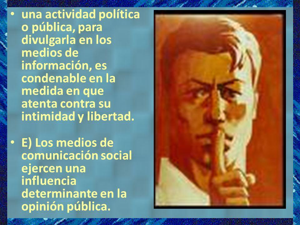 una actividad política o pública, para divulgarla en los medios de información, es condenable en la medida en que atenta contra su intimidad y libertad.