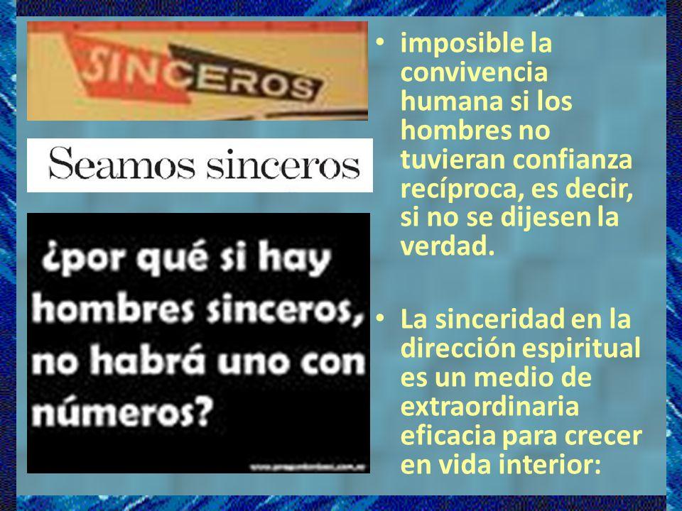 imposible la convivencia humana si los hombres no tuvieran confianza recíproca, es decir, si no se dijesen la verdad.