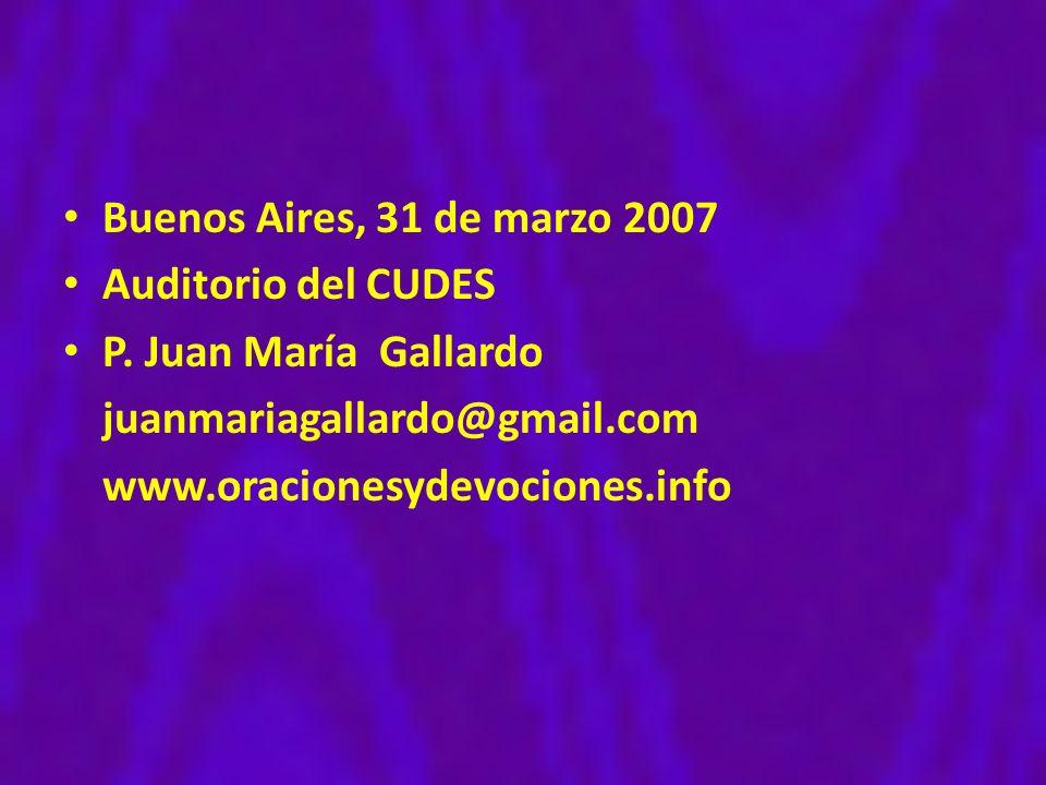 Buenos Aires, 31 de marzo 2007 Auditorio del CUDES. P. Juan María Gallardo. juanmariagallardo@gmail.com.