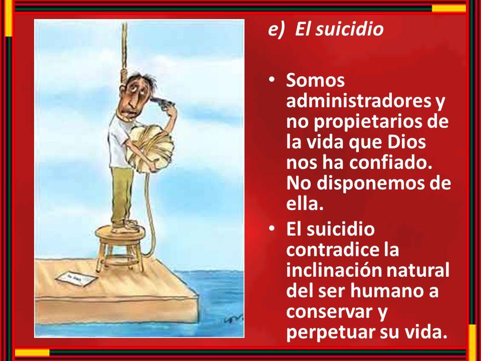 El suicidio Somos administradores y no propietarios de la vida que Dios nos ha confiado. No disponemos de ella.