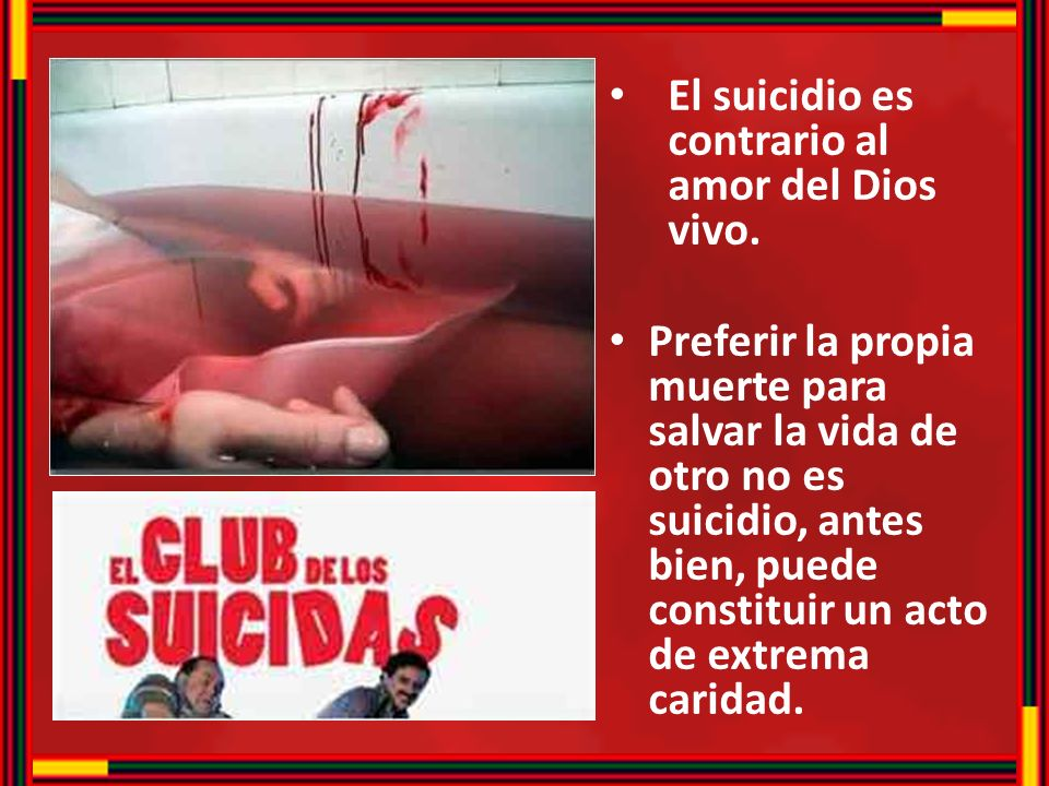 El suicidio es contrario al amor del Dios vivo.