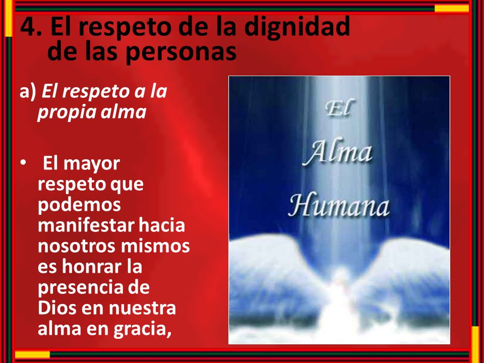 4. El respeto de la dignidad de las personas