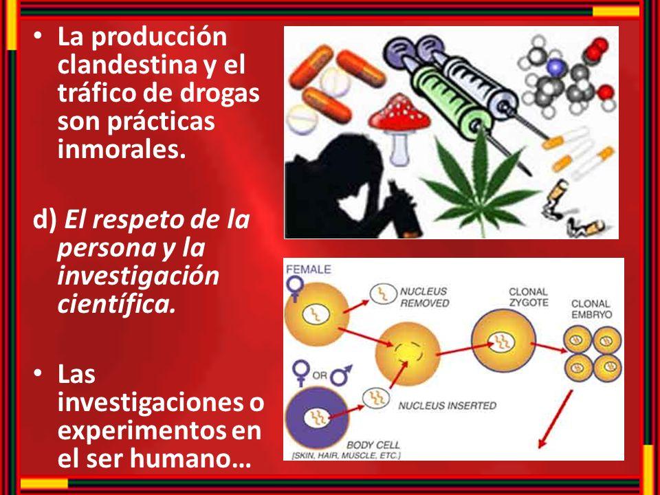 La producción clandestina y el tráfico de drogas son prácticas inmorales.