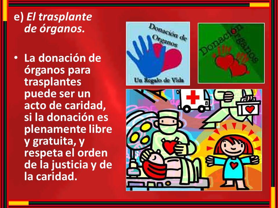e) El trasplante de órganos.