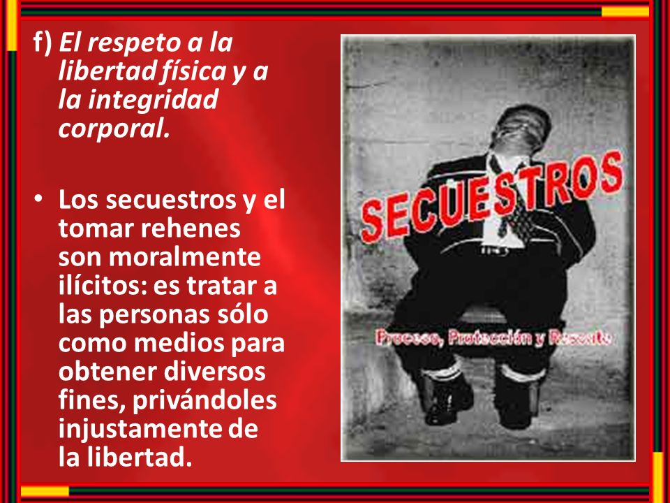 f) El respeto a la libertad física y a la integridad corporal.