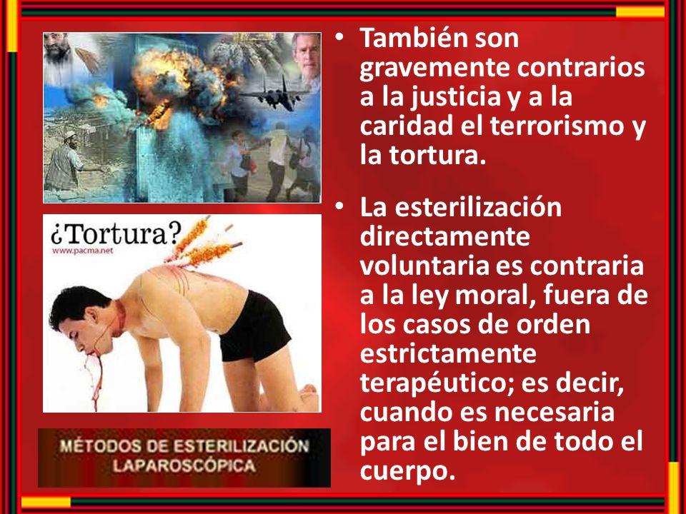 También son gravemente contrarios a la justicia y a la caridad el terrorismo y la tortura.