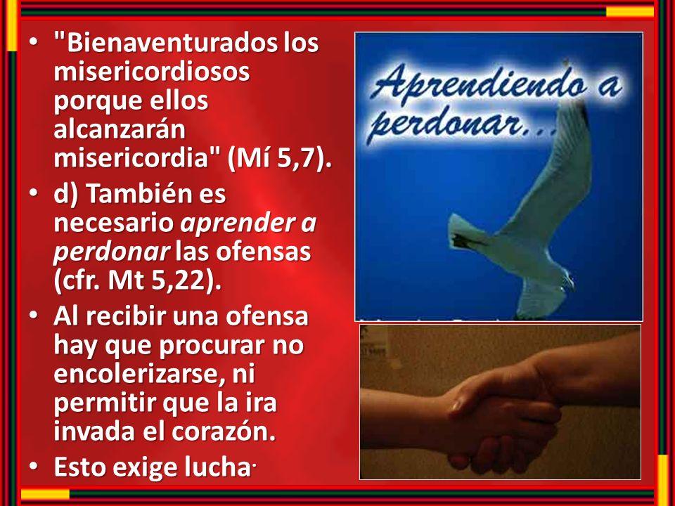 Bienaventurados los misericordiosos porque ellos alcanzarán misericordia (Mí 5,7).