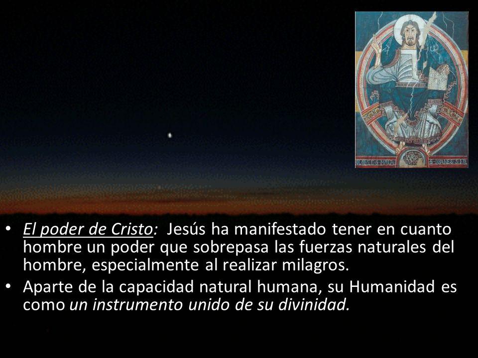 El poder de Cristo: Jesús ha manifestado tener en cuanto hombre un poder que sobrepasa las fuerzas naturales del hombre, especialmente al realizar milagros.