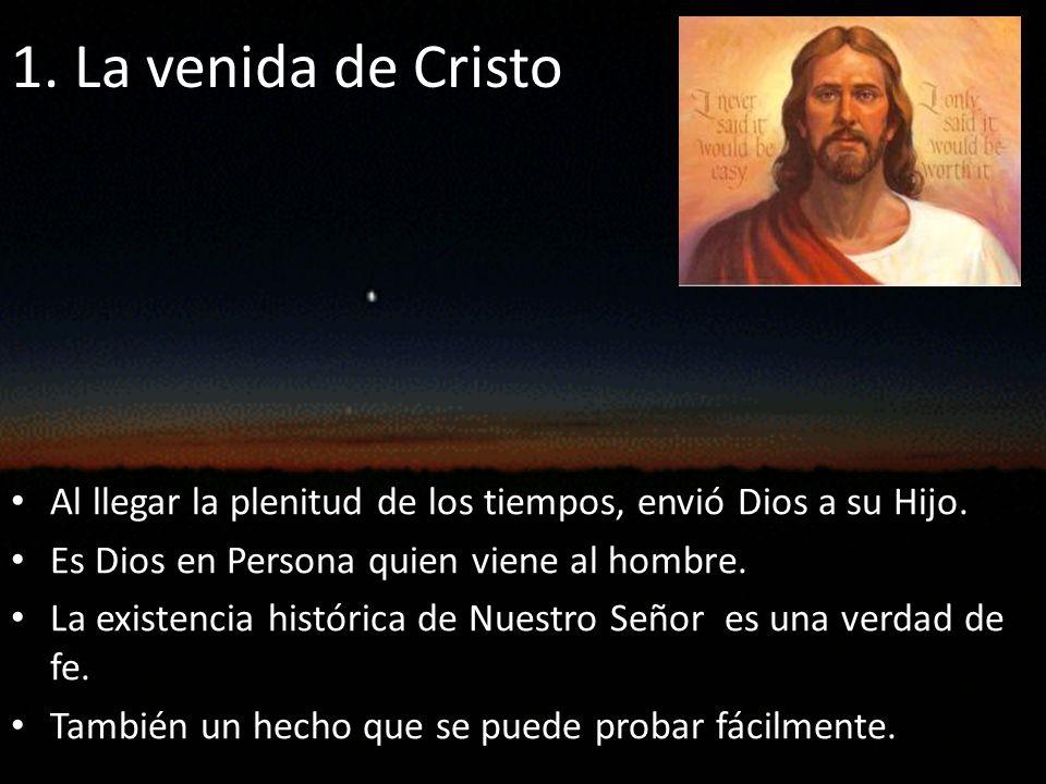 1. La venida de Cristo Al llegar la plenitud de los tiempos, envió Dios a su Hijo. Es Dios en Persona quien viene al hombre.