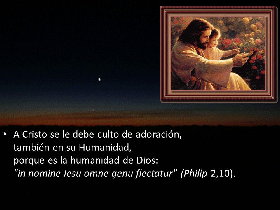 A Cristo se le debe culto de adoración,