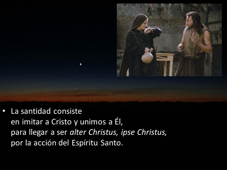 La santidad consiste en imitar a Cristo y unimos a Él, para llegar a ser alter Christus, ipse Christus,