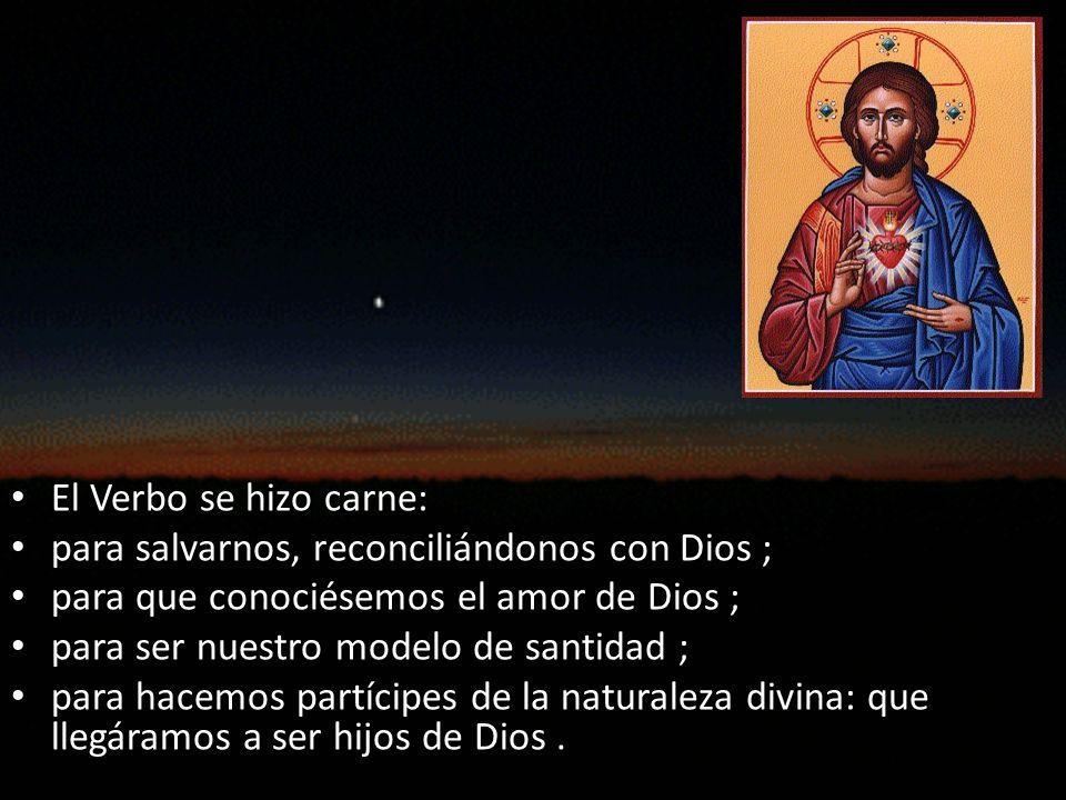 El Verbo se hizo carne: para salvarnos, reconciliándonos con Dios ; para que conociésemos el amor de Dios ;