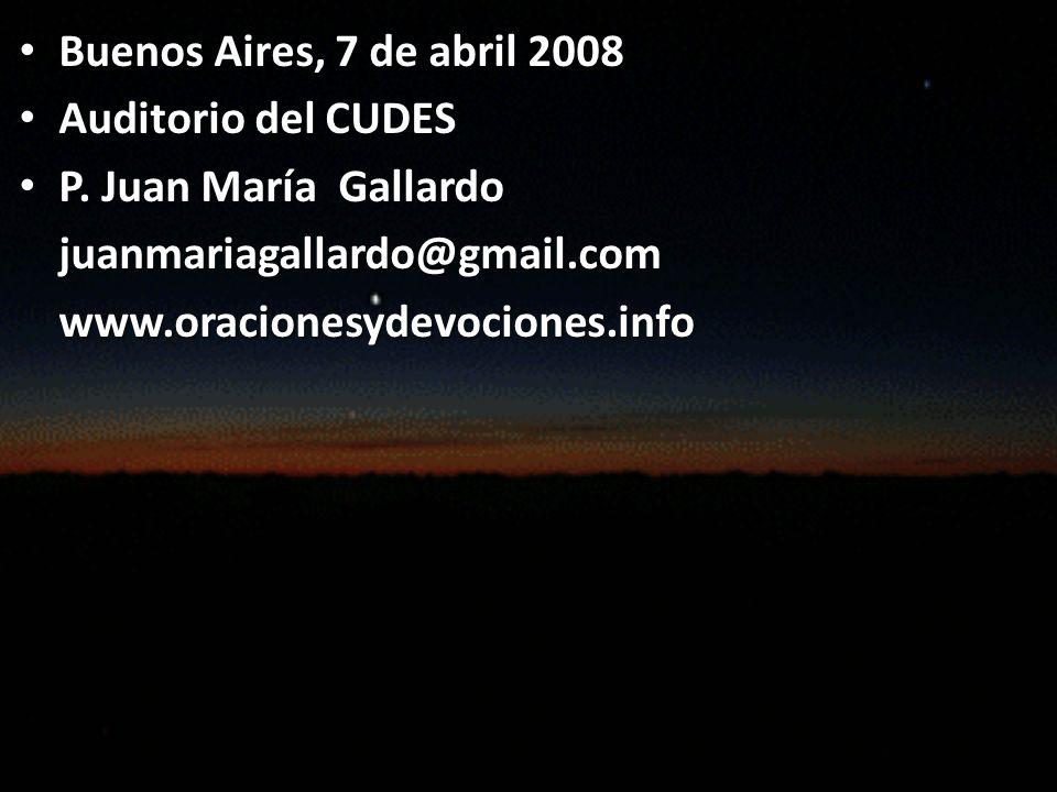 Buenos Aires, 7 de abril 2008 Auditorio del CUDES. P. Juan María Gallardo. juanmariagallardo@gmail.com.