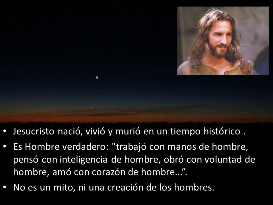Jesucristo nació, vivió y murió en un tiempo histórico .