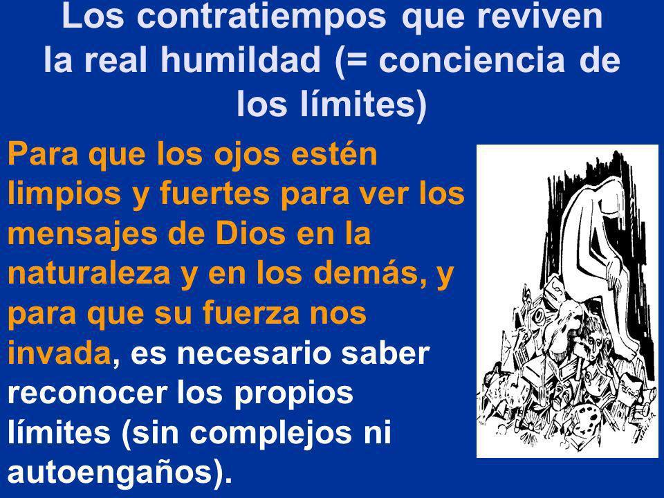 Los contratiempos que reviven la real humildad (= conciencia de los límites)