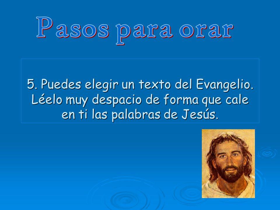 Pasos para orar 5. Puedes elegir un texto del Evangelio.