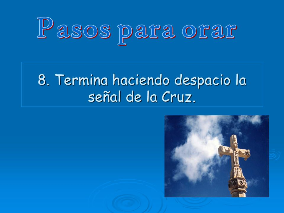 8. Termina haciendo despacio la señal de la Cruz.