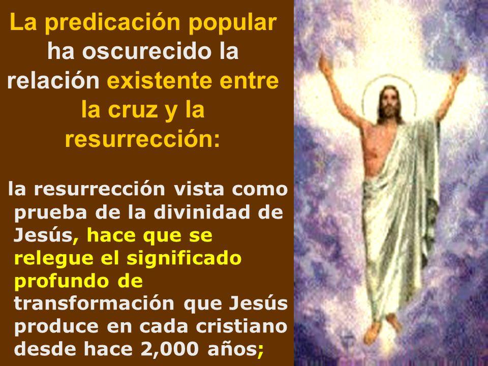 La predicación popular ha oscurecido la relación existente entre la cruz y la resurrección: