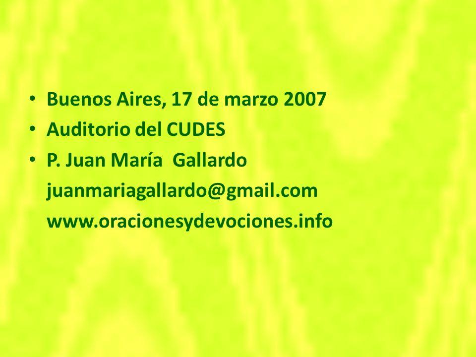 Buenos Aires, 17 de marzo 2007 Auditorio del CUDES. P. Juan María Gallardo. juanmariagallardo@gmail.com.