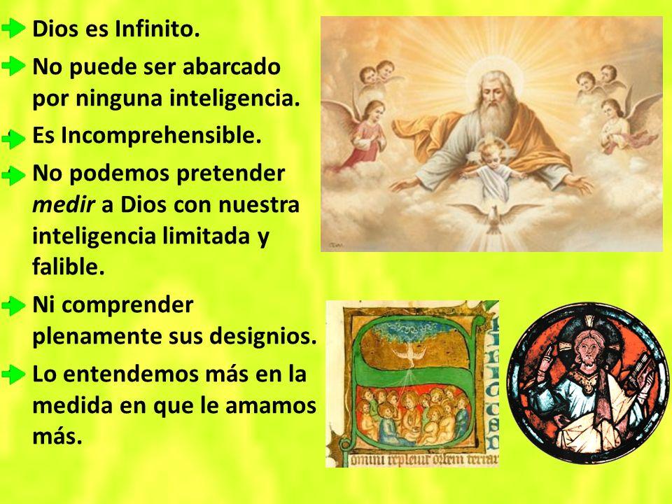 Dios es Infinito. No puede ser abarcado por ninguna inteligencia. Es Incomprehensible.