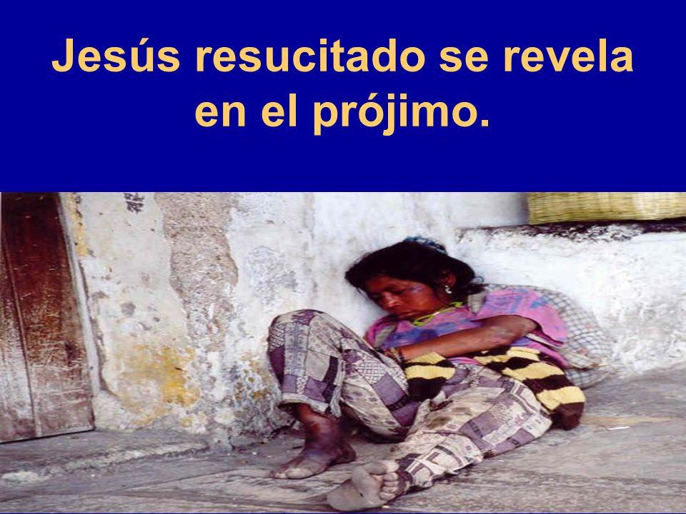 Jesús resucitado se revela en el prójimo.