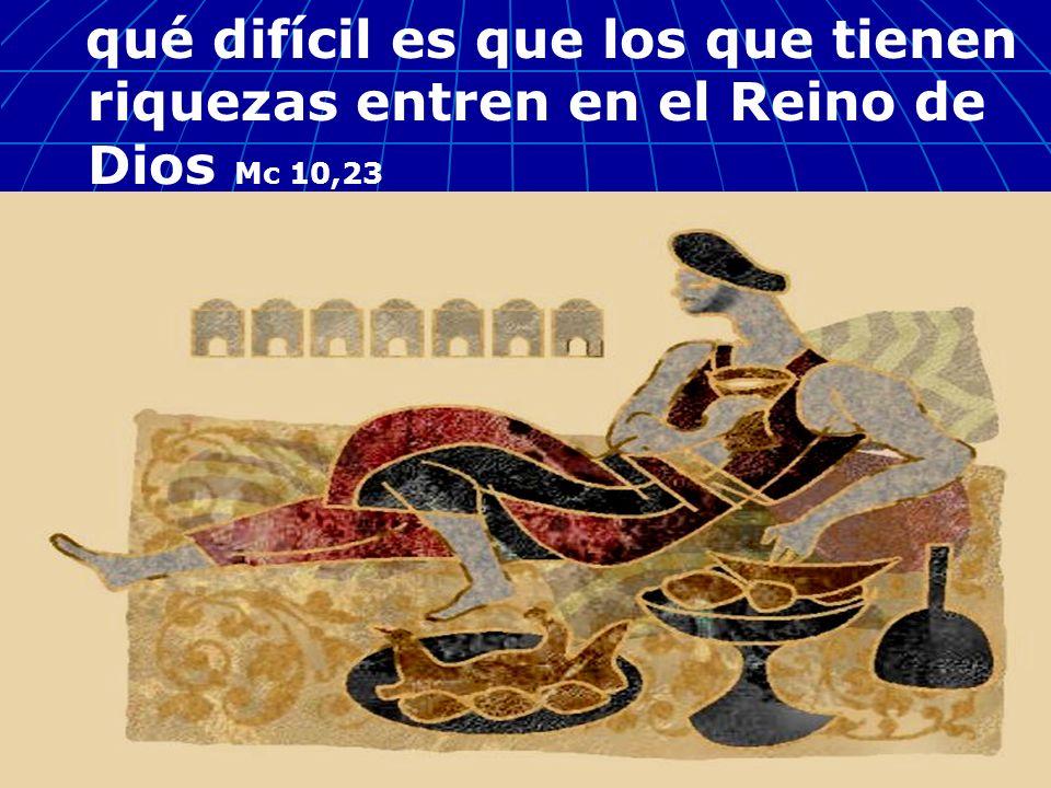 qué difícil es que los que tienen riquezas entren en el Reino de Dios Mc 10,23
