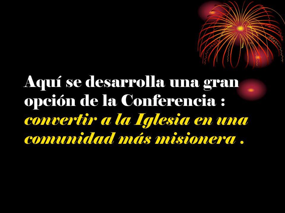 Aquí se desarrolla una gran opción de la Conferencia : convertir a la Iglesia en una comunidad más misionera .