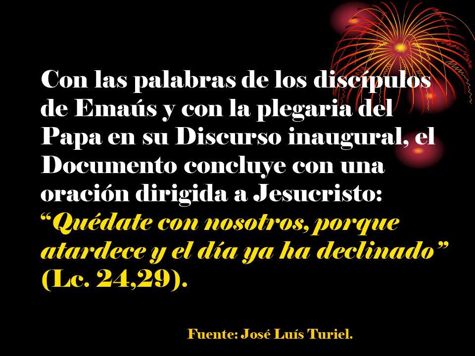Con las palabras de los discípulos de Emaús y con la plegaria del Papa en su Discurso inaugural, el Documento concluye con una oración dirigida a Jesucristo: Quédate con nosotros, porque atardece y el día ya ha declinado (Lc. 24,29).