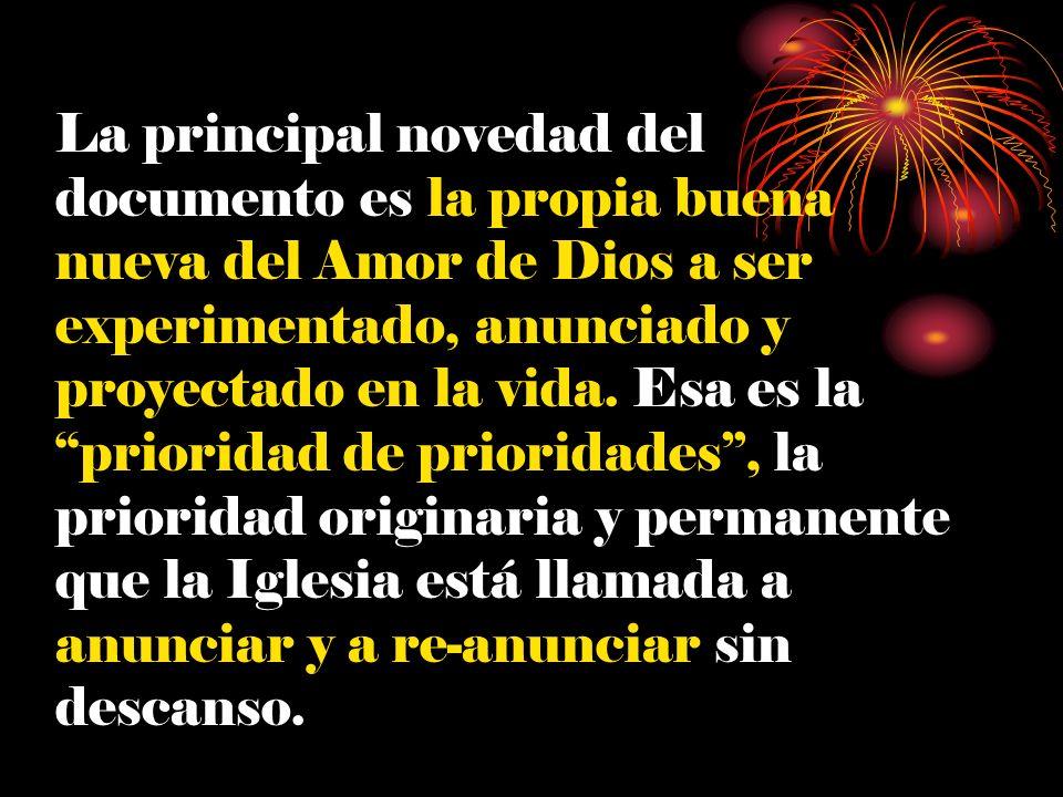 La principal novedad del documento es la propia buena nueva del Amor de Dios a ser experimentado, anunciado y proyectado en la vida.
