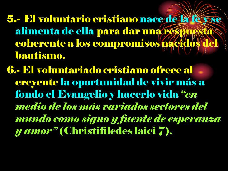 5.- El voluntario cristiano nace de la fe y se alimenta de ella para dar una respuesta coherente a los compromisos nacidos del bautismo.