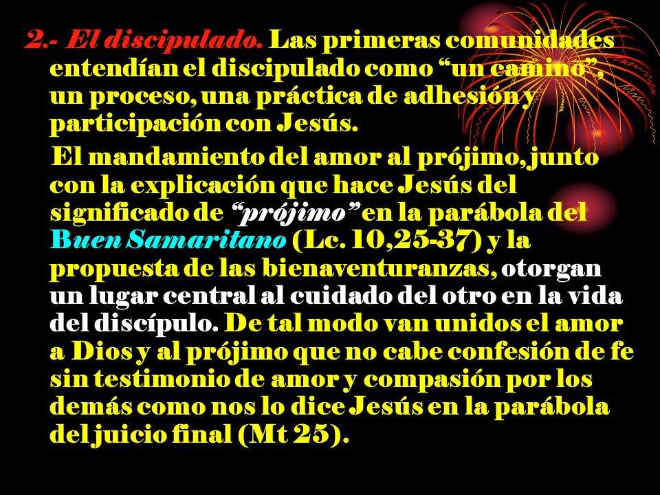 2.- El discipulado. Las primeras comunidades entendían el discipulado como un camino , un proceso, una práctica de adhesión y participación con Jesús.