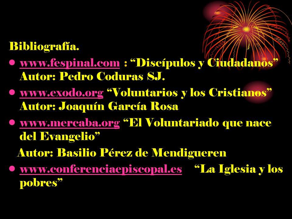 Bibliografía. www.fespinal.com : Discípulos y Ciudadanos Autor: Pedro Coduras SJ.
