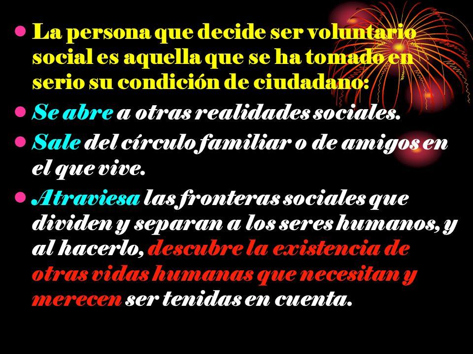 La persona que decide ser voluntario social es aquella que se ha tomado en serio su condición de ciudadano: