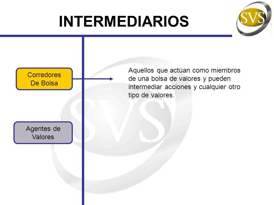 INTERMEDIARIOSAquellos que actúan como miembros de una bolsa de valores y pueden intermediar acciones y cualquier otro tipo de valores.
