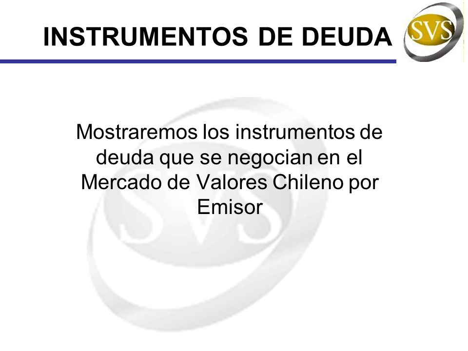 INSTRUMENTOS DE DEUDAMostraremos los instrumentos de deuda que se negocian en el Mercado de Valores Chileno por Emisor.